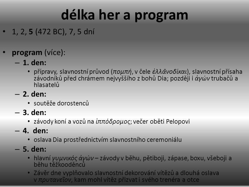 délka her a program 1, 2, 5 (472 BC), 7, 5 dní program (více): – 1. den: přípravy, slavnostní průvod (πομπή, v čele ἑλλᾱνοδίκαι), slavnostní přísaha