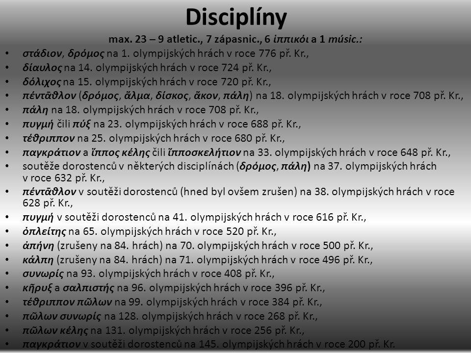 Disciplíny max. 23 – 9 atletic., 7 zápasnic., 6 ἱππικόι a 1 músic.: στάδιον, δρόμος na 1. olympijských hrách v roce 776 př. Kr., δίαυλος na 14. olympi