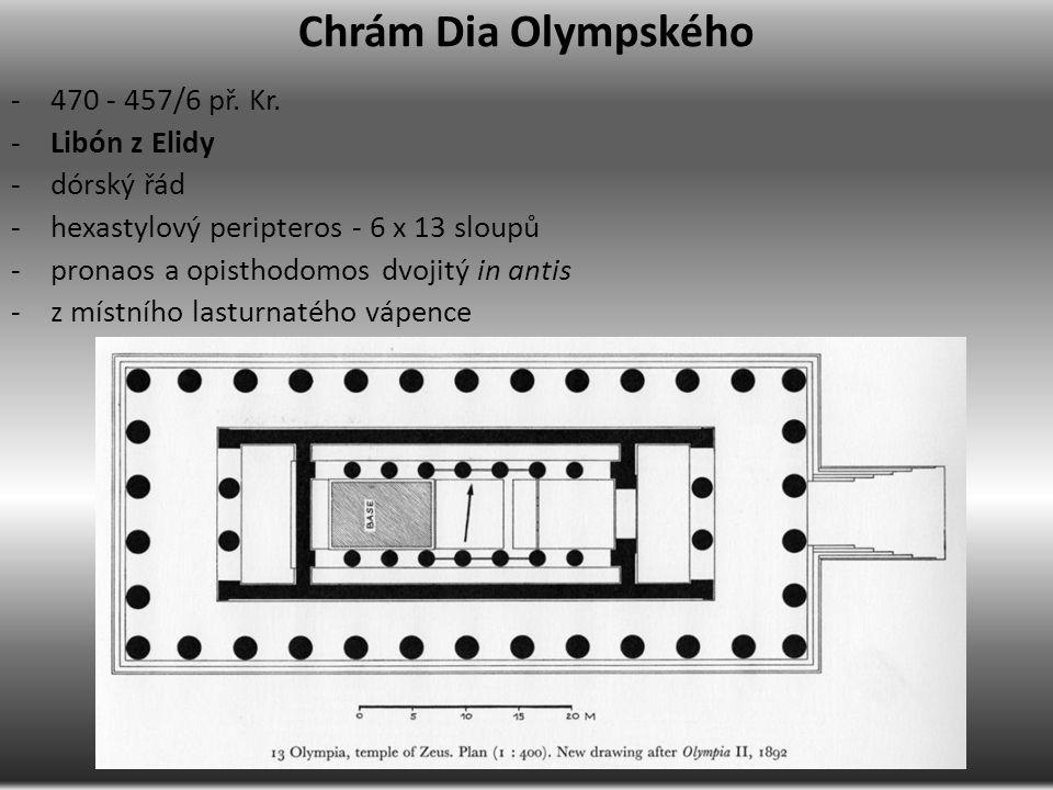 Chrám Dia Olympského -470 - 457/6 př. Kr. -Libón z Elidy -dórský řád -hexastylový peripteros - 6 x 13 sloupů -pronaos a opisthodomos dvojitý in antis