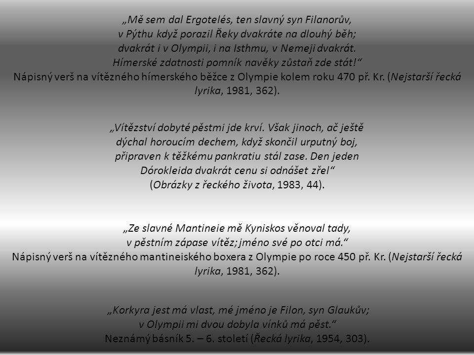 """""""Mě sem dal Ergotelés, ten slavný syn Filanorův, v Pýthu když porazil Řeky dvakráte na dlouhý běh; dvakrát i v Olympii, i na Isthmu, v Nemeji dvakrát."""