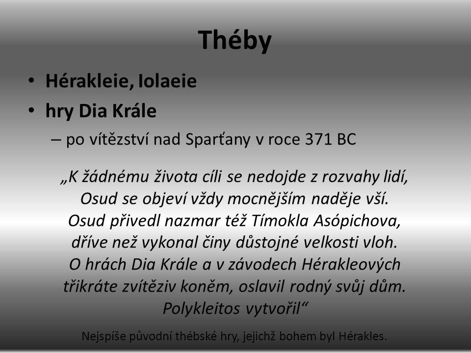 """Théby Hérakleie, Iolaeie hry Dia Krále – po vítězství nad Sparťany v roce 371 BC """"K žádnému života cíli se nedojde z rozvahy lidí, Osud se objeví vždy mocnějším naděje vší."""