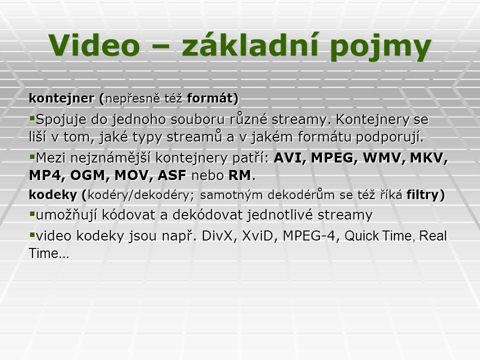 Video – základní pojmy kontejner (nepřesně též formát)  Spojuje do jednoho souboru různé streamy.