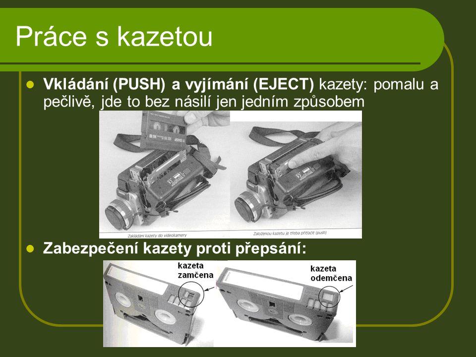 Práce s kazetou Vkládání (PUSH) a vyjímání (EJECT) kazety: pomalu a pečlivě, jde to bez násilí jen jedním způsobem Zabezpečení kazety proti přepsání: