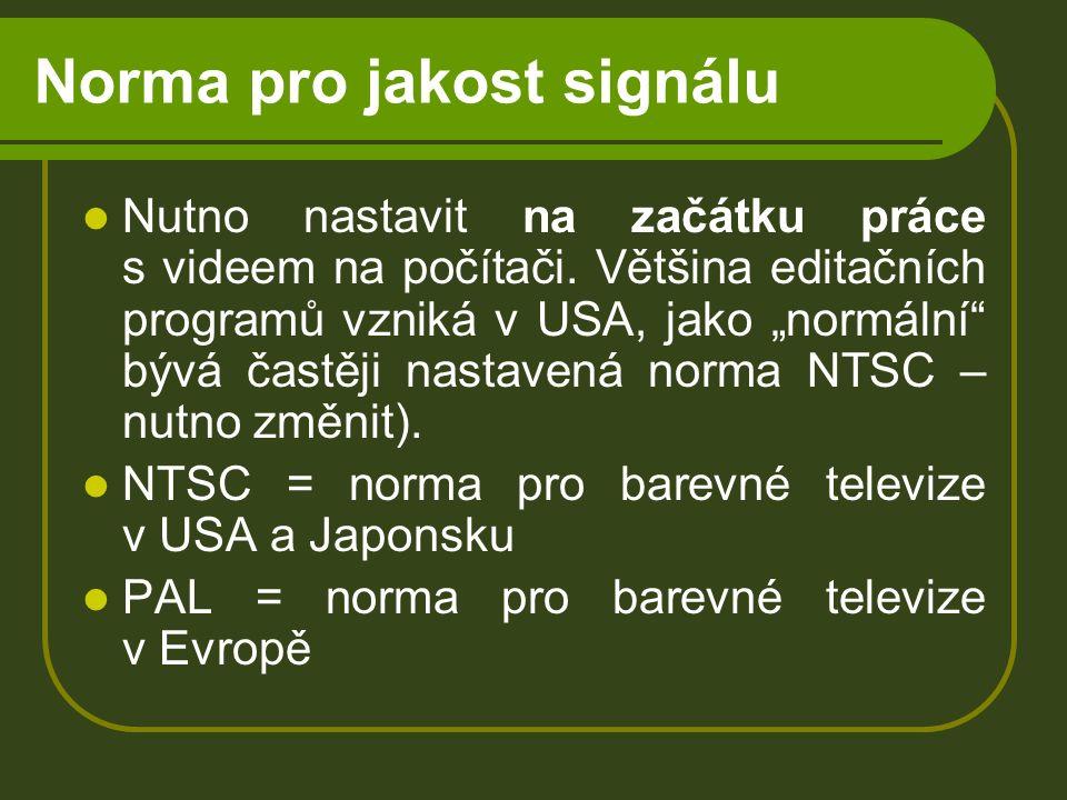 Norma pro jakost signálu Nutno nastavit na začátku práce s videem na počítači.
