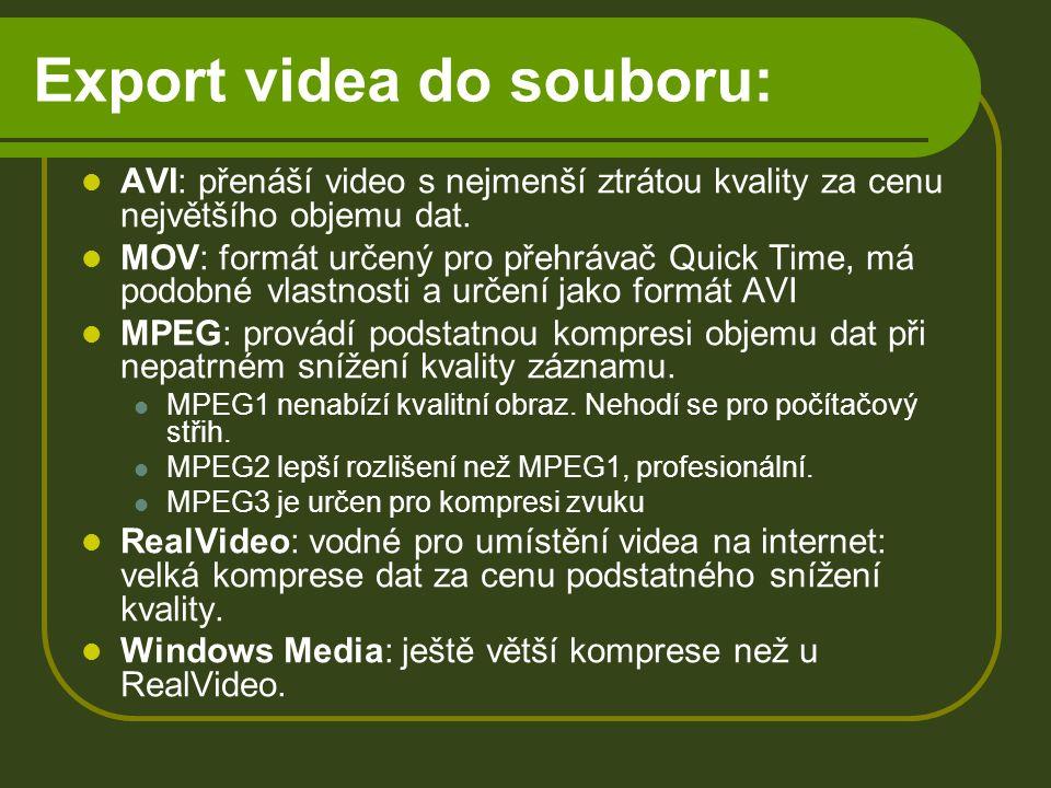 Export videa do souboru: AVI: přenáší video s nejmenší ztrátou kvality za cenu největšího objemu dat.