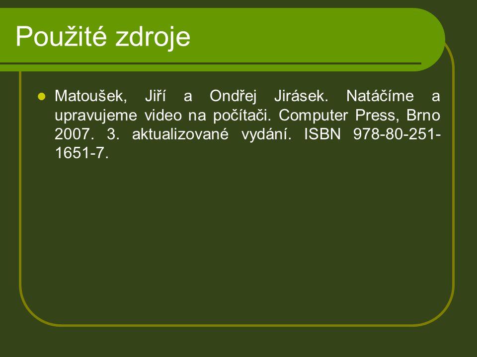 Použité zdroje Matoušek, Jiří a Ondřej Jirásek. Natáčíme a upravujeme video na počítači.