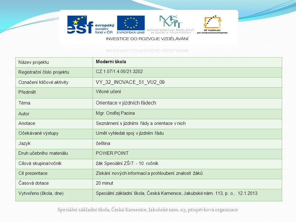 Název projektu Moderní škola Registrační číslo projektu CZ.1.07/1.4.00/21.3202 Označení klíčové aktivity VY_32_INOVACE_51_VU2_09 Předmět Věcné učení Téma Orientace v jízdních řádech Autor Mgr.