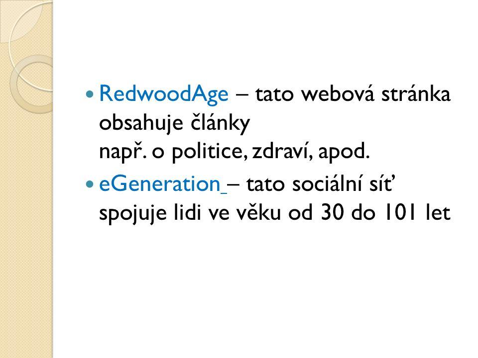 RedwoodAge – tato webová stránka obsahuje články např. o politice, zdraví, apod. eGeneration – tato sociální síť spojuje lidi ve věku od 30 do 101 let