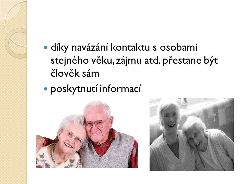 díky navázání kontaktu s osobami stejného věku, zájmu atd. přestane být člověk sám poskytnutí informací