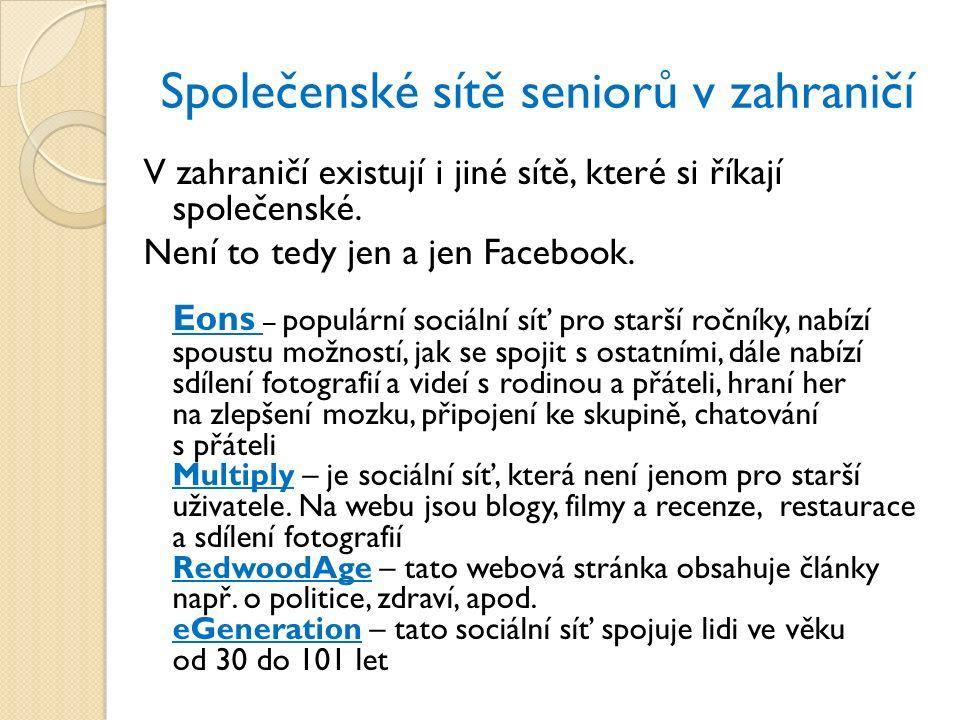 Společenské sítě seniorů v zahraničí V zahraničí existují i jiné sítě, které si říkají společenské. Není to tedy jen a jen Facebook. Eons – populární