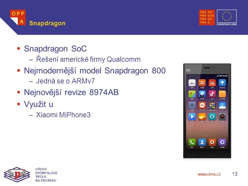 WWW.OPPA.CZ Snapdragon  Snapdragon SoC –Řešení americké firmy Qualcomm  Nejmodernější model Snapdragon 800 –Jedná se o ARMv7  Nejnovější revize 8974AB  Využit u –Xiaomi MiPhone3 13 STŘEDNÍ PRŮMYSLOVÁ ŠKOLA NA PROSEKU