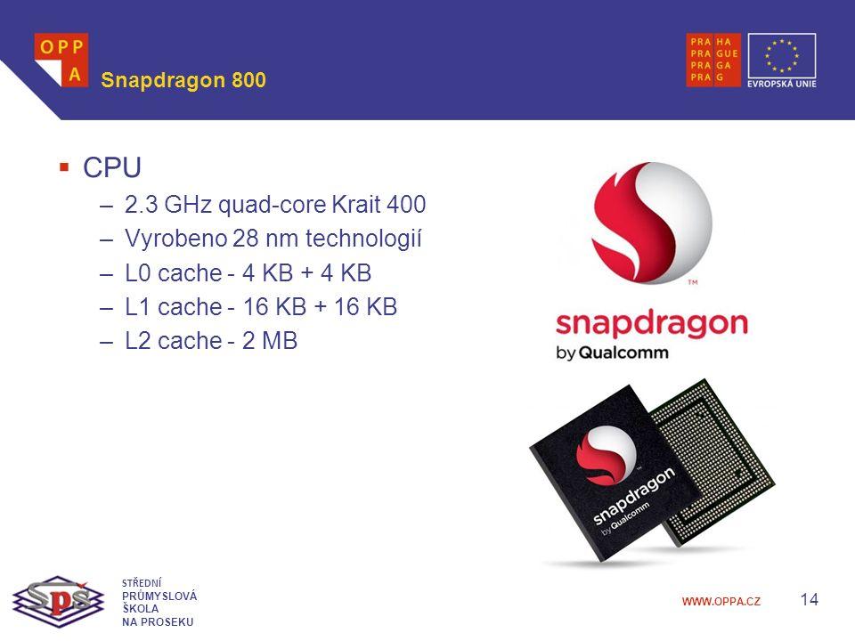 WWW.OPPA.CZ Snapdragon 800  CPU –2.3 GHz quad-core Krait 400 –Vyrobeno 28 nm technologií –L0 cache - 4 KB + 4 KB –L1 cache - 16 KB + 16 KB –L2 cache - 2 MB 14 STŘEDNÍ PRŮMYSLOVÁ ŠKOLA NA PROSEKU