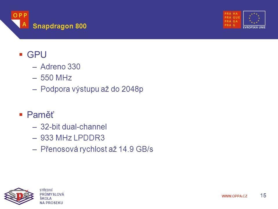 WWW.OPPA.CZ Snapdragon 800  GPU –Adreno 330 –550 MHz –Podpora výstupu až do 2048p  Paměť –32-bit dual-channel –933 MHz LPDDR3 –Přenosová rychlost až 14.9 GB/s 15 STŘEDNÍ PRŮMYSLOVÁ ŠKOLA NA PROSEKU