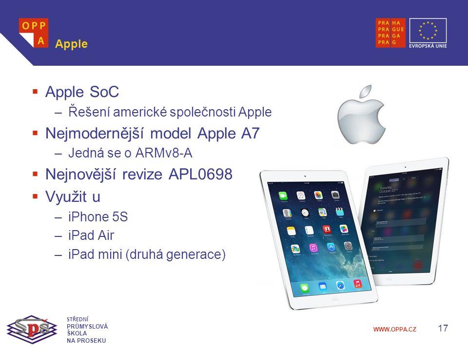 WWW.OPPA.CZ Apple  Apple SoC –Řešení americké společnosti Apple  Nejmodernější model Apple A7 –Jedná se o ARMv8-A  Nejnovější revize APL0698  Využit u –iPhone 5S –iPad Air –iPad mini (druhá generace) 17 STŘEDNÍ PRŮMYSLOVÁ ŠKOLA NA PROSEKU