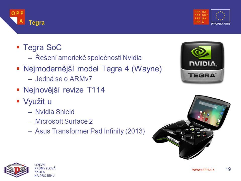 WWW.OPPA.CZ Tegra  Tegra SoC –Řešení americké společnosti Nvidia  Nejmodernější model Tegra 4 (Wayne) –Jedná se o ARMv7  Nejnovější revize T114  Využit u –Nvidia Shield –Microsoft Surface 2 –Asus Transformer Pad Infinity (2013) 19 STŘEDNÍ PRŮMYSLOVÁ ŠKOLA NA PROSEKU