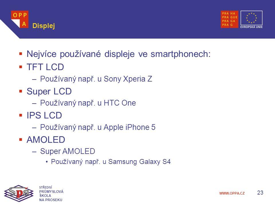 WWW.OPPA.CZ Displej  Nejvíce používané displeje ve smartphonech:  TFT LCD –Používaný např.