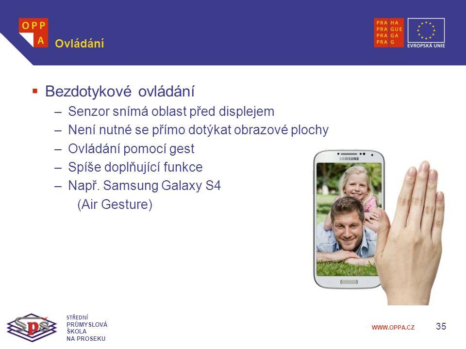 WWW.OPPA.CZ Ovládání  Bezdotykové ovládání –Senzor snímá oblast před displejem –Není nutné se přímo dotýkat obrazové plochy –Ovládání pomocí gest –Spíše doplňující funkce –Např.