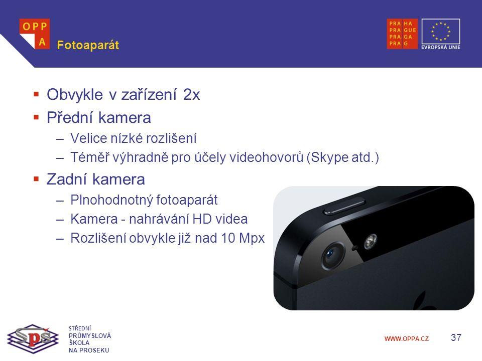 WWW.OPPA.CZ Fotoaparát  Obvykle v zařízení 2x  Přední kamera –Velice nízké rozlišení –Téměř výhradně pro účely videohovorů (Skype atd.)  Zadní kamera –Plnohodnotný fotoaparát –Kamera - nahrávání HD videa –Rozlišení obvykle již nad 10 Mpx 37 STŘEDNÍ PRŮMYSLOVÁ ŠKOLA NA PROSEKU