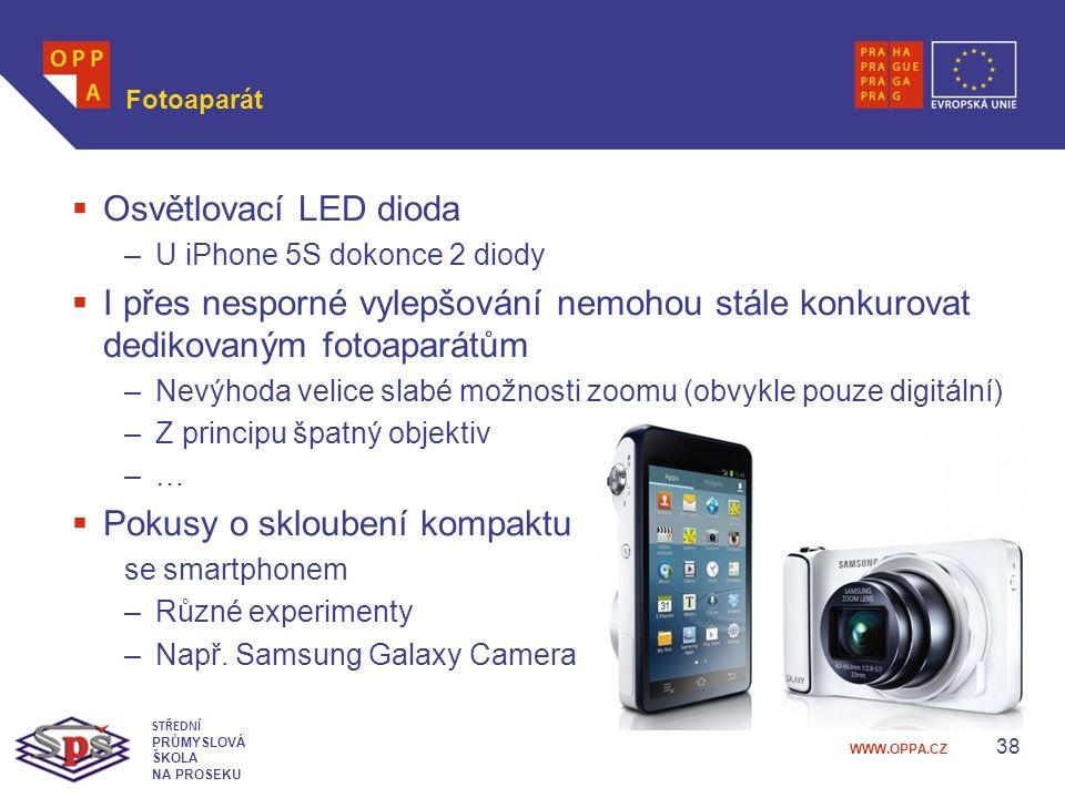 WWW.OPPA.CZ Fotoaparát  Osvětlovací LED dioda –U iPhone 5S dokonce 2 diody  I přes nesporné vylepšování nemohou stále konkurovat dedikovaným fotoaparátům –Nevýhoda velice slabé možnosti zoomu (obvykle pouze digitální) –Z principu špatný objektiv –…–…  Pokusy o skloubení kompaktu se smartphonem –Různé experimenty –Např.