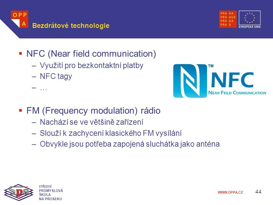 WWW.OPPA.CZ Bezdrátové technologie  NFC (Near field communication) –Využití pro bezkontaktní platby –NFC tagy –…–…  FM (Frequency modulation) rádio –Nachází se ve většině zařízení –Slouží k zachycení klasického FM vysílání –Obvykle jsou potřeba zapojená sluchátka jako anténa 44 STŘEDNÍ PRŮMYSLOVÁ ŠKOLA NA PROSEKU