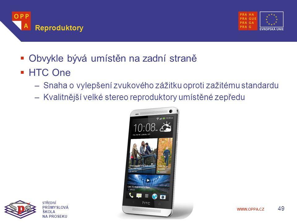 WWW.OPPA.CZ Reproduktory  Obvykle bývá umístěn na zadní straně  HTC One –Snaha o vylepšení zvukového zážitku oproti zažitému standardu –Kvalitnější velké stereo reproduktory umístěné zepředu 49 STŘEDNÍ PRŮMYSLOVÁ ŠKOLA NA PROSEKU