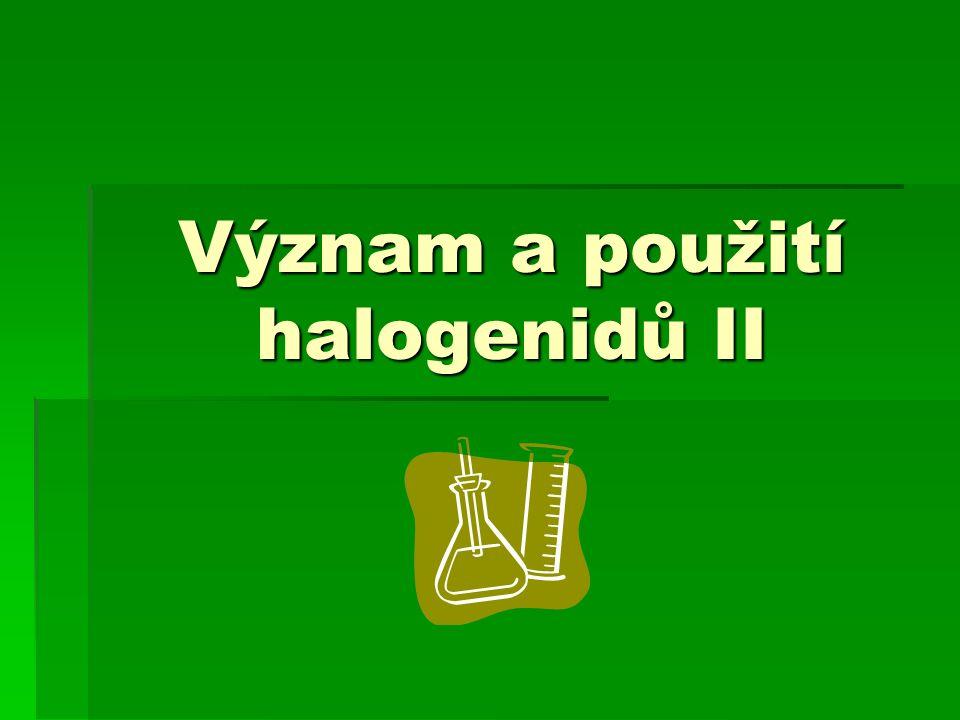Význam a použití halogenidů II