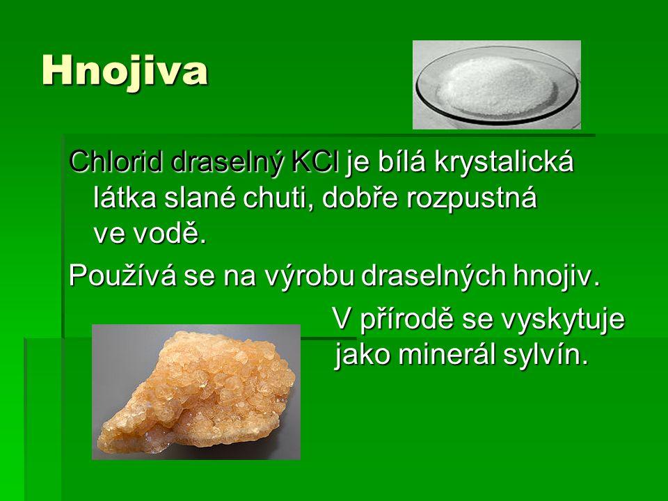 Hnojiva Chlorid draselný KCl je bílá krystalická látka slané chuti, dobře rozpustná ve vodě.