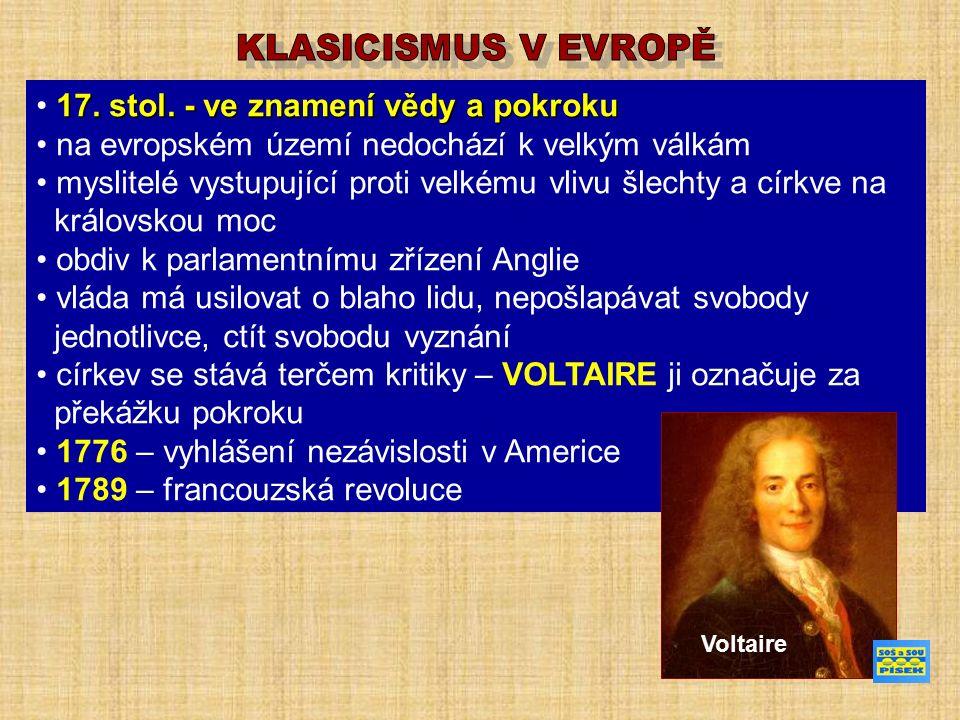 17. stol. - ve znamení vědy a pokroku na evropském území nedochází k velkým válkám myslitelé vystupující proti velkému vlivu šlechty a církve na králo