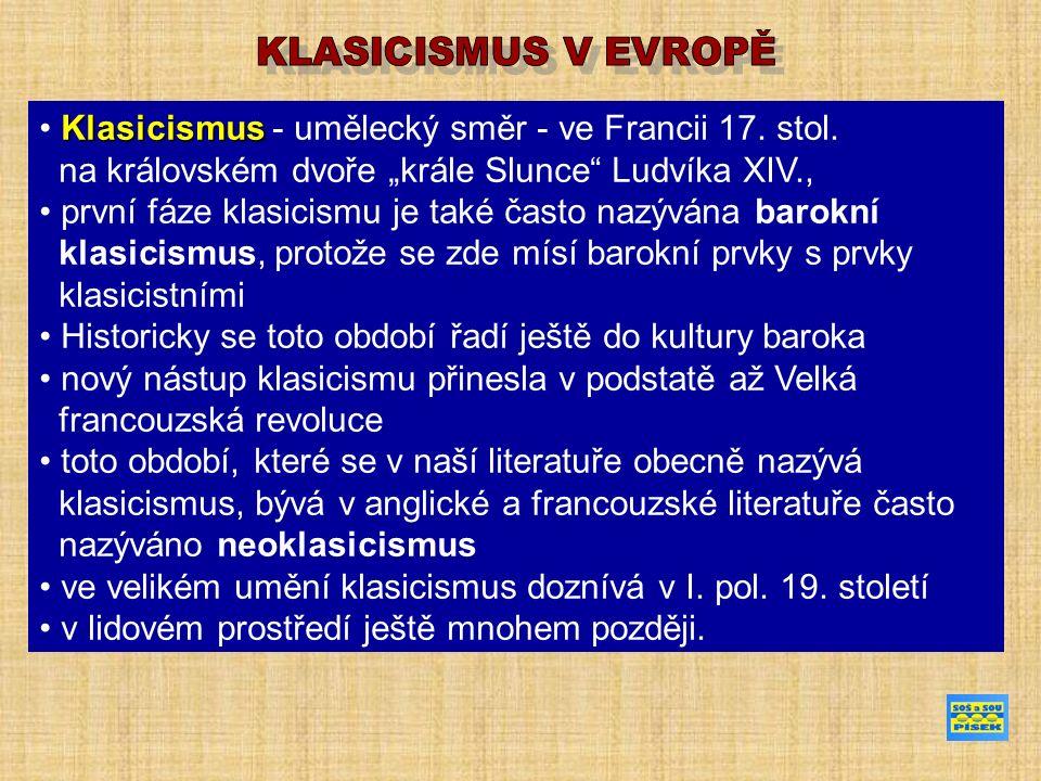 """Klasicismus Klasicismus - umělecký směr - ve Francii 17. stol. na královském dvoře """"krále Slunce"""" Ludvíka XIV., první fáze klasicismu je také často na"""