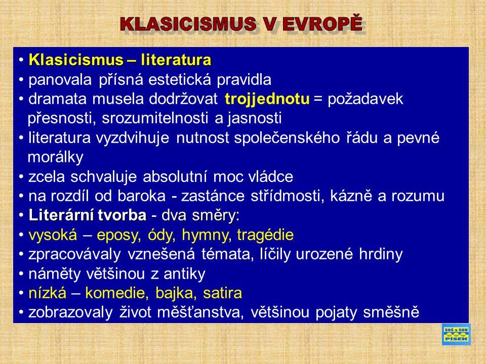 Klasicismus – literatura panovala přísná estetická pravidla dramata musela dodržovat trojjednotu = požadavek přesnosti, srozumitelnosti a jasnosti lit