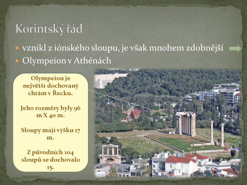 vznikl z iónského sloupu, je však mnohem zdobnější Olympeion v Athénách Olympeion je největší dochovaný chrám v Řecku.