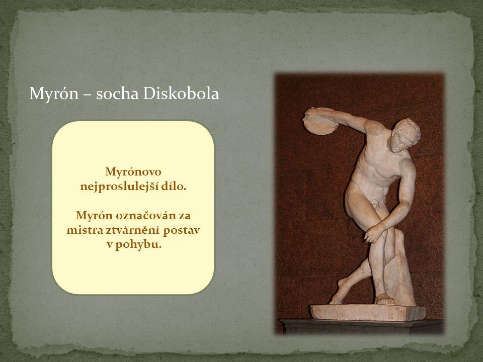 Myrón – socha Diskobola Myrónovo nejproslulejší dílo.