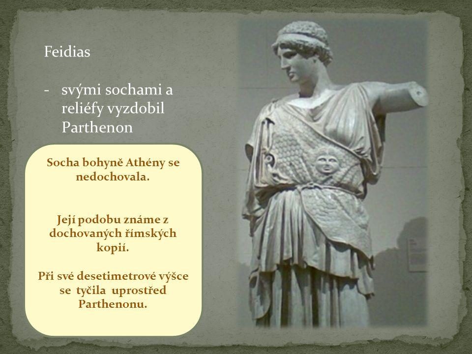 Feidias -svými sochami a reliéfy vyzdobil Parthenon Socha bohyně Athény se nedochovala.