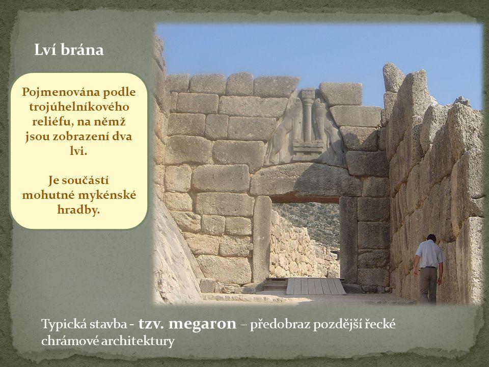 Lví brána Pojmenována podle trojúhelníkového reliéfu, na němž jsou zobrazení dva lvi.