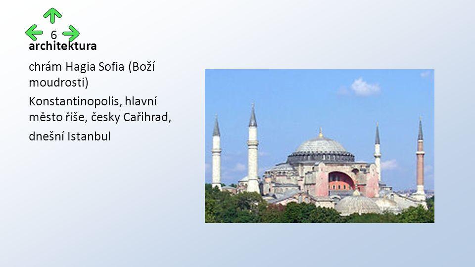 architektura chrám Hagia Sofia (Boží moudrosti) Konstantinopolis, hlavní město říše, česky Cařihrad, dnešní Istanbul 6