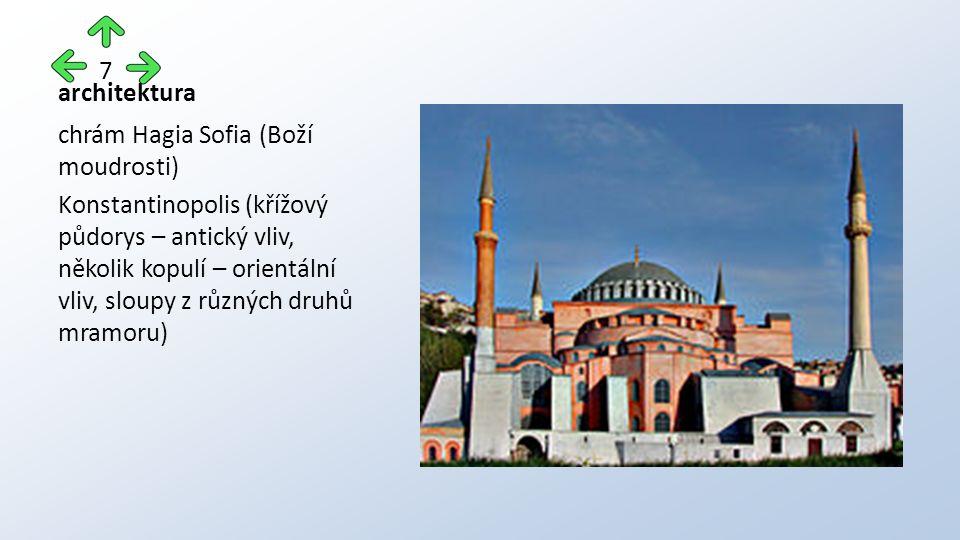 architektura chrám Hagia Sofia (Boží moudrosti) Konstantinopolis (křížový půdorys – antický vliv, několik kopulí – orientální vliv, sloupy z různých druhů mramoru) 7