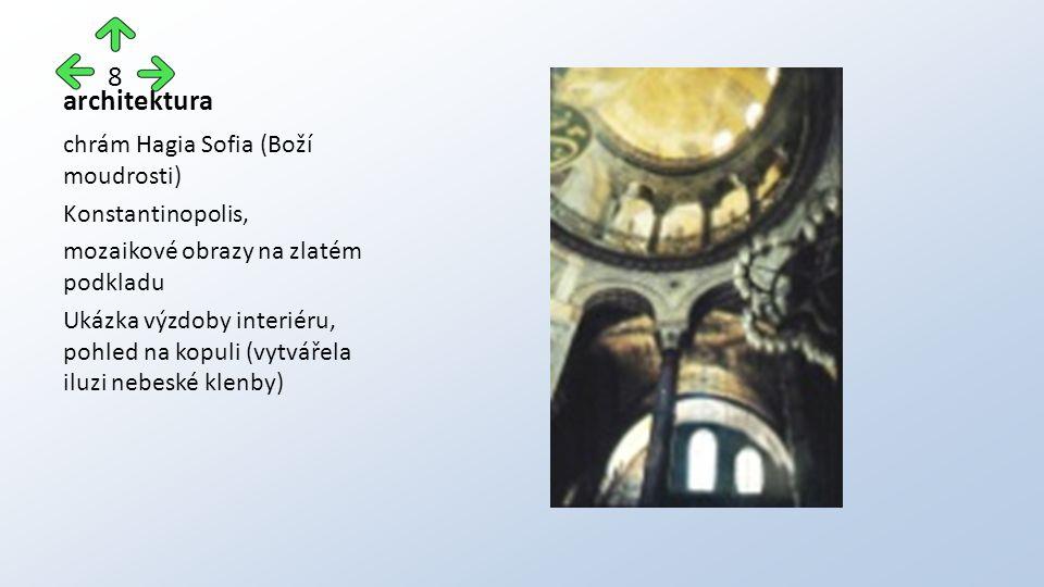 architektura chrám Hagia Sofia (Boží moudrosti) Konstantinopolis, mozaikové obrazy na zlatém podkladu Ukázka výzdoby interiéru, pohled na kopuli (vytvářela iluzi nebeské klenby) 8