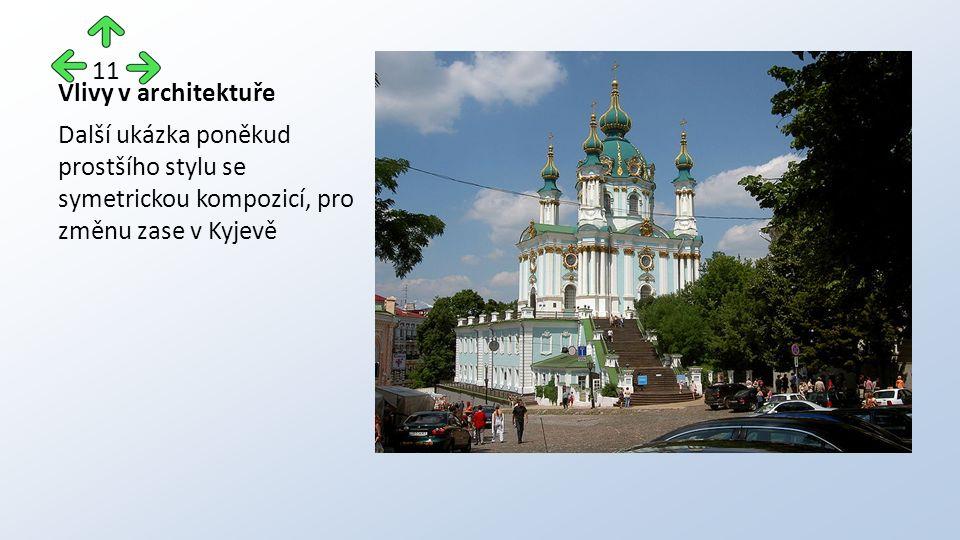 Vlivy v architektuře Další ukázka poněkud prostšího stylu se symetrickou kompozicí, pro změnu zase v Kyjevě 11