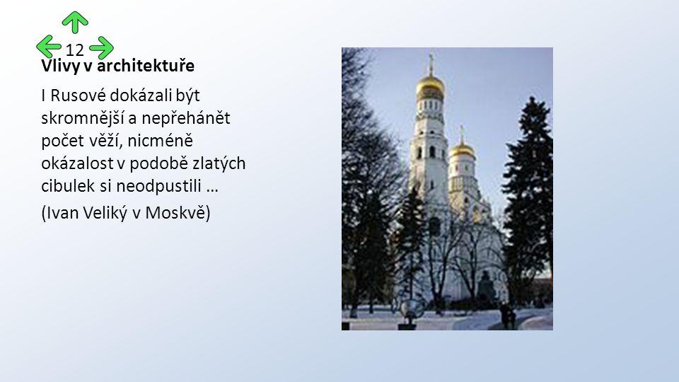 Vlivy v architektuře I Rusové dokázali být skromnější a nepřehánět počet věží, nicméně okázalost v podobě zlatých cibulek si neodpustili … (Ivan Veliký v Moskvě) 12