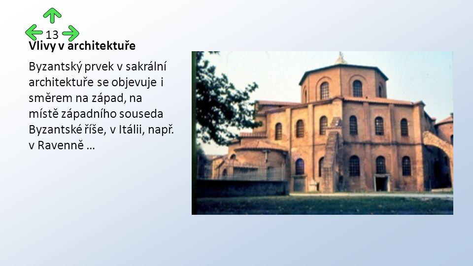 Vlivy v architektuře Byzantský prvek v sakrální architektuře se objevuje i směrem na západ, na místě západního souseda Byzantské říše, v Itálii, např.