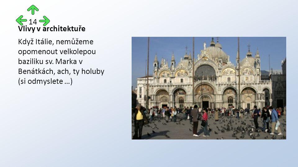Vlivy v architektuře Když Itálie, nemůžeme opomenout velkolepou baziliku sv.