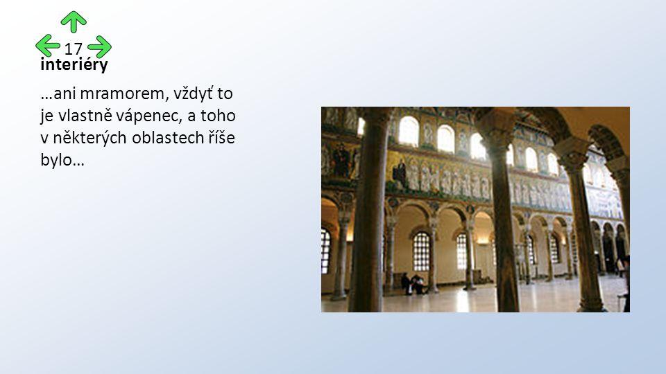 interiéry …ani mramorem, vždyť to je vlastně vápenec, a toho v některých oblastech říše bylo… 17