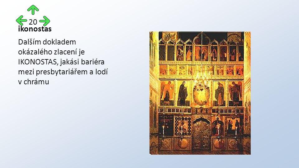 ikonostas Dalším dokladem okázalého zlacení je IKONOSTAS, jakási bariéra mezi presbytariářem a lodí v chrámu 20