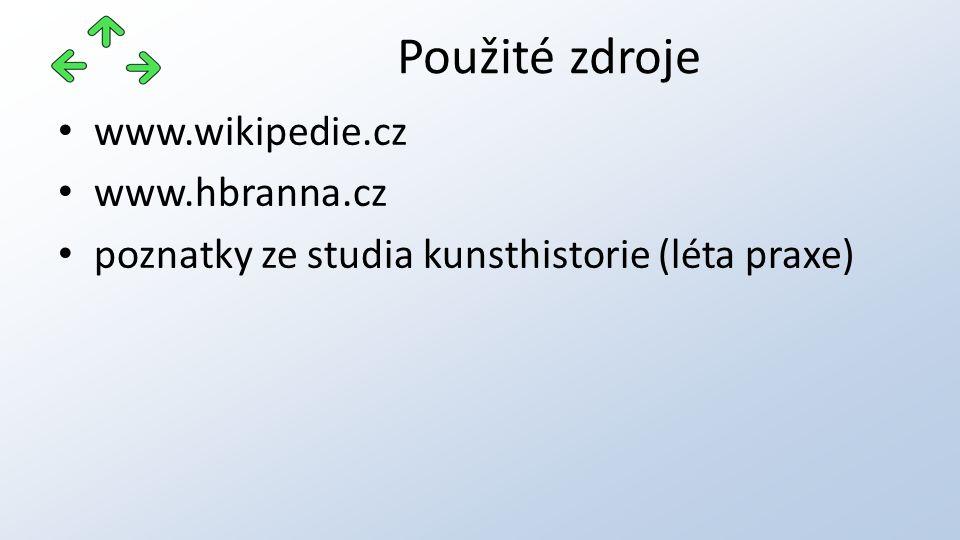 www.wikipedie.cz www.hbranna.cz poznatky ze studia kunsthistorie (léta praxe) Použité zdroje