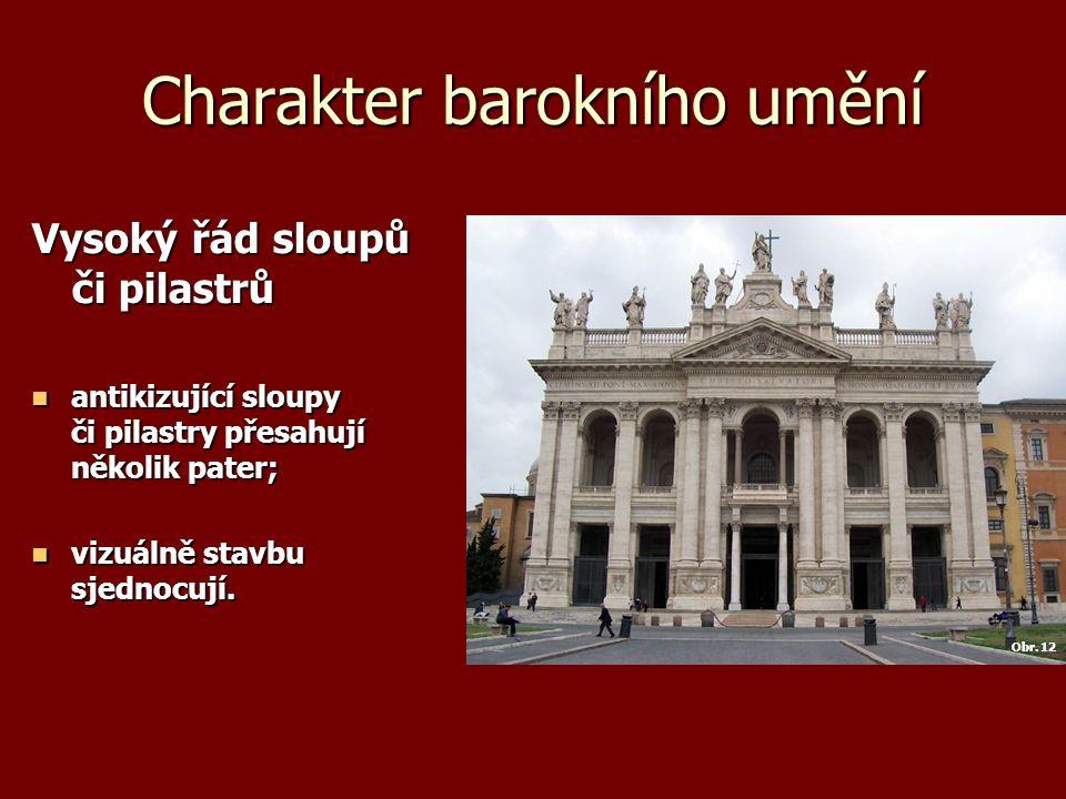 Charakter barokního umění Vysoký řád sloupů či pilastrů antikizující sloupy či pilastry přesahují několik pater; antikizující sloupy či pilastry přesahují několik pater; vizuálně stavbu sjednocují.