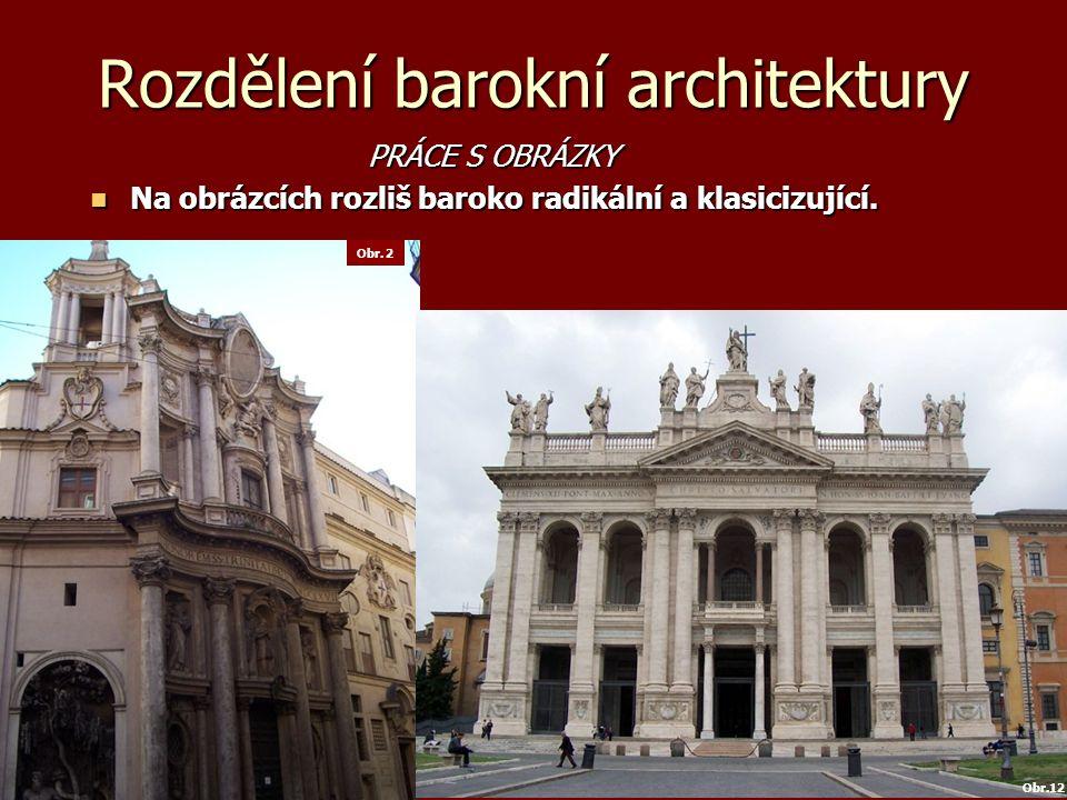 Rozdělení barokní architektury PRÁCE S OBRÁZKY PRÁCE S OBRÁZKY Na obrázcích rozliš baroko radikální a klasicizující.