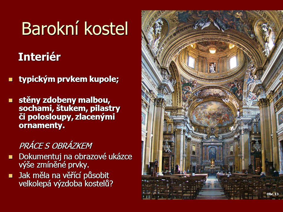 Barokní kostel Interiér Interiér typickým prvkem kupole; typickým prvkem kupole; stěny zdobeny malbou, sochami, štukem, pilastry či polosloupy, zlacenými ornamenty.
