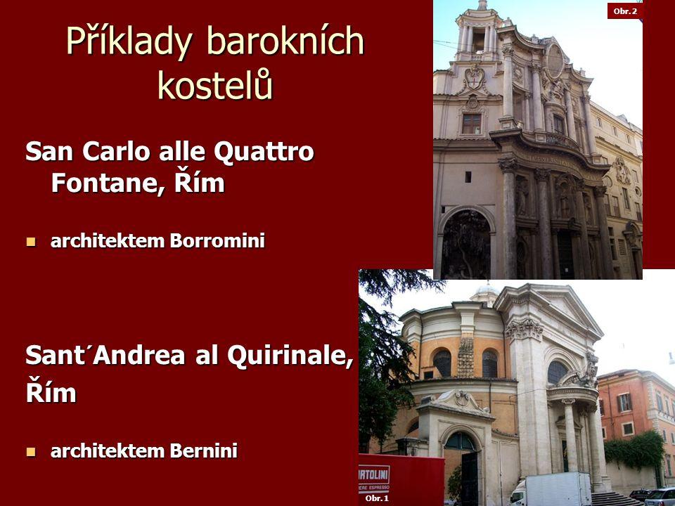 Příklady barokních kostelů San Carlo alle Quattro Fontane, Řím architektem Borromini architektem Borromini Sant´Andrea al Quirinale, Řím architektem Bernini architektem Bernini Obr.