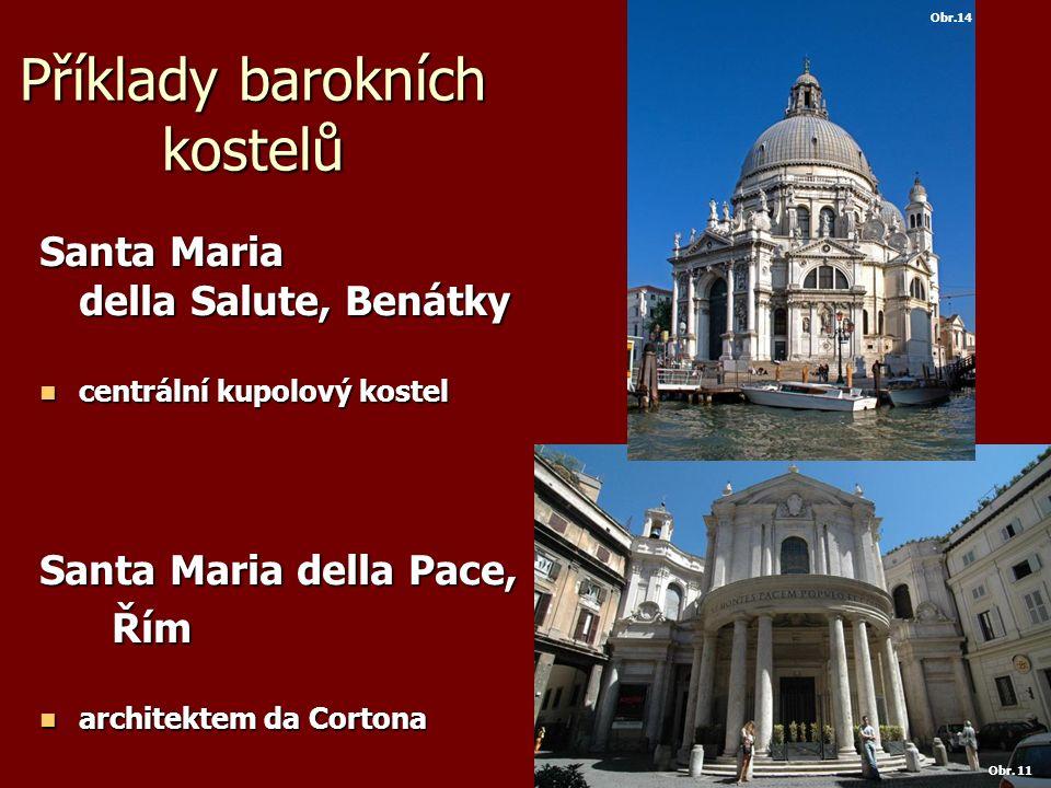 Příklady barokních kostelů Santa Maria della Salute, Benátky centrální kupolový kostel centrální kupolový kostel Santa Maria della Pace, Řím Řím architektem da Cortona architektem da Cortona Obr.14 Obr.