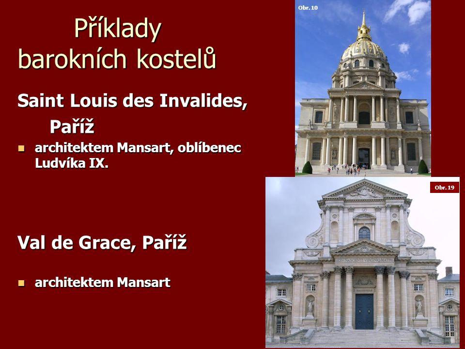 Příklady barokních kostelů Saint Louis des Invalides, Paříž Paříž architektem Mansart, oblíbenec Ludvíka IX.
